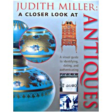 A Closer Look At Antiques - Judith Miller